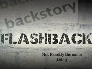 Backstory and Flashbacks: Not Exactly the Same Thing